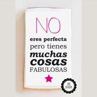 No eres perfecta pero tienes muchas cosas fabulosas